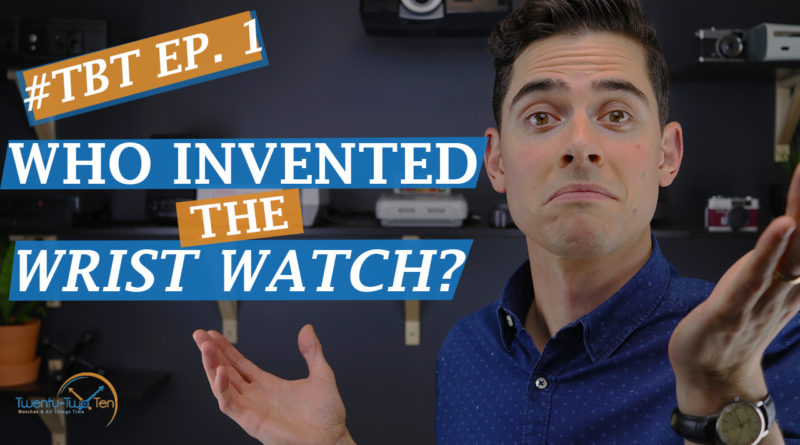 TBT-Ep-1 Who Invented the Wrist Watch