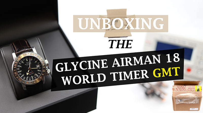 Unboxing Review Glycine Airman 18 World Timer GMT Twentytwoten